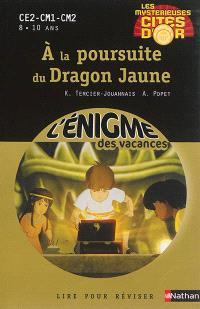 Les mystérieuses cités d'or. Volume 2, A la poursuite du dragon jaune : CE2-CM1-CM2, 8-10 ans