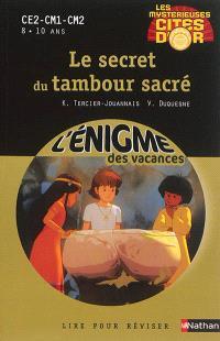 Les mystérieuses cités d'or. Volume 1, Le secret du tambour sacré : CE2-CM1-CM2, 8-10 ans
