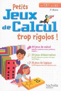 Petits jeux de calcul trop rigolos ! : du CE1 au CE2, 7-8 ans