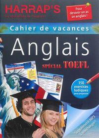Anglais, spécial TOEFL : cahier de vacances