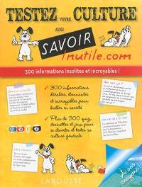 Testez votre culture avec Savoir inutile.com : 300 informations insolites et incroyables !
