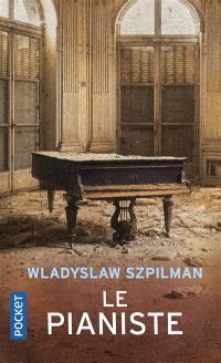 Le pianiste : l'extraordinaire destin d'un musicien juif dans le ghetto de Varsovie, 1939-1945. Suivi de Journal de Wilm Hosenfeld