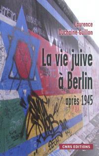 La vie juive à Berlin après 1945 : entre est et ouest