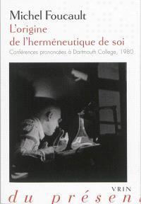 L'origine de l'herméneutique de soi : conférences prononcées à Dartmouth College, 1980