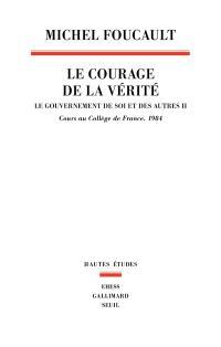 Le gouvernement de soi et des autres. Volume 2, Le courage de la vérité : cours au Collège de France, 1984