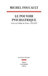 Le pouvoir psychiatrique : cours au Collège de France (1973-1974)