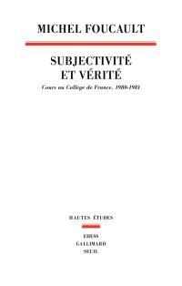 Subjectivité et vérité : cours au Collège de France (1980-1981)