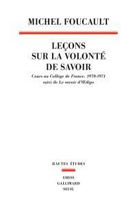 Leçon sur la volonté de savoir : cours au Collège de France : 1970-1971; Suivi de Le savoir d'Oedipe