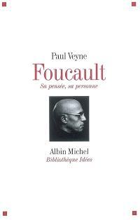 Foucault : sa pensée, sa personne