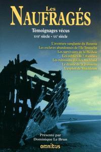 Les naufragés : témoignages vécus : XVIIe siècle-XXe siècle