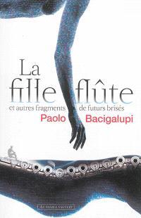 La fille-flûte : et autres fragments de futurs brisés