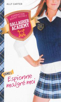 Gallagher academy. Volume 1, Espionne malgré moi