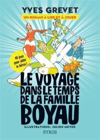 Le voyage dans le temps de la famille Boyau : un roman à lire et à jouer