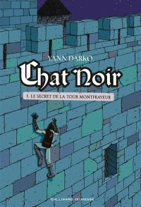 Chat noir. Volume 1, Le secret de la tour Montfrayeur