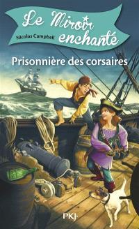 Le miroir enchanté. Volume 1, Prisonnière des corsaires