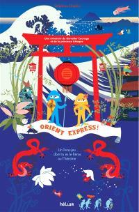Orient Express ! : une aventure du chevalier Courage et de la princesse Attaque