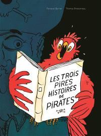 Les trois pires histoires de pirates