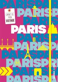 Paris : carnet de mon voyage