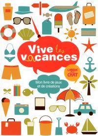 Vive les vacances : mon livre de jeux et de créations