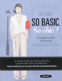 So basic, so chic ! : les indispensables du dressing