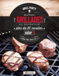 Grillades au barbecue : plus de 80 recettes : boeuf, porc, poulet, etc.