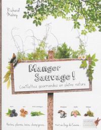 Manger sauvage ! : cueillettes gourmandes en pleine nature