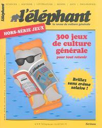 L'Eléphant : la revue, hors série, 300 jeux de culture générale : pour tout retenir