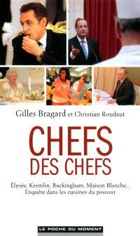 Chefs des chefs : Elysée, Kremlin, Buckingham, Maison Blanche... : enquête dans les cuisines du pouvoir