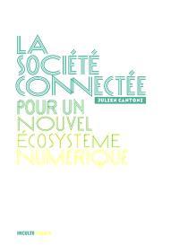 La société connectée : pour un nouvel écosystème numérique
