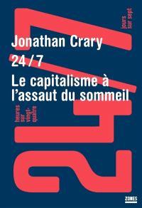 24/7 : 24 heures sur 24 et 7 jours sur 7 : le capitalisme à l'assaut du sommeil