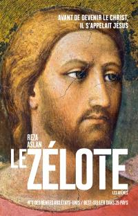 Le zélote : avant de devenir le Christ, il s'appelait Jésus