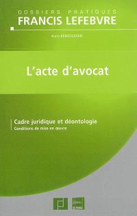 L'acte d'avocat : cadre juridique et déontologie : conditions de mise en oeuvre