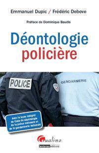 Déontologie policière : avec le texte intégral du Code de déontologie de la police nationale et de la gendarmerie nationale