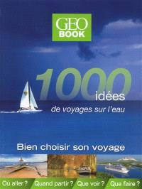 1.000 idées de voyages sur l'eau : bien choisir son voyage