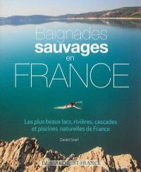 Baignades sauvages : les plus beaux lacs, rivières, cascades et piscines naturelles de France
