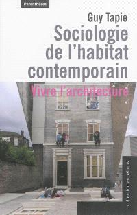 Sociologie de l'habitat contemporain : vivre l'architecture