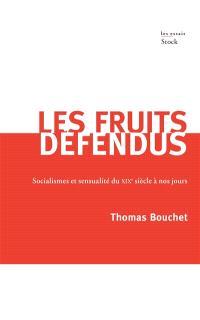 Les fruits défendus : socialismes et sensualité du XIXe siècle à nos jours