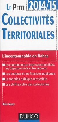 Le petit collectivités territoriales 2014-15 : l'incontournable en fiches