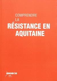 Comprendre la Résistance en Aquitaine