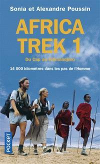Africa Trek. Volume 1, Du Cap au Kilimandjaro : 14.000 kilomètres dans les pas de l'homme