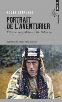 Portrait de l'aventurier : T. E. Lawrence, Malraux, Von Salomon