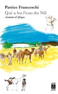 Qui a bu l'eau du Nil... : aventure d'Afrique