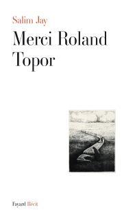 Merci Roland Topor : récit