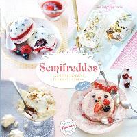 Semifreddos : les desserts glacés faciles et onctueux : sans sorbetière