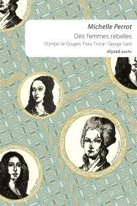Des femmes rebelles : Olympe de Gouges, Flora Tristan, George Sand