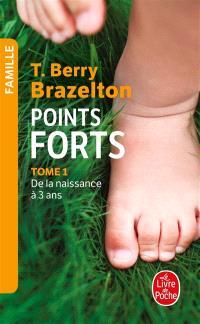 Points forts. Volume 1, De la naissance à 3 ans : les moments essentiels du développement de votre enfant