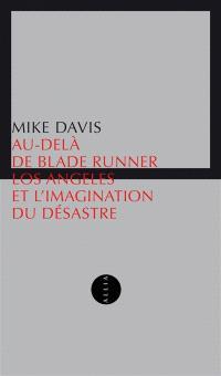 Au-delà de Blade Runner : Los Angeles et l'imagination du désastre
