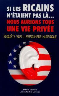 Si les Ricains n'étaient pas là... nous aurions tous une vie privée : enquête sur l'espionnage numérique