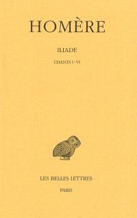 Iliade. Volume 1, Chants I-VI