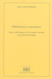 Philhellénisme et impérialisme : aspects idéologiques de la conquête romaine du monde hellénistique, de la seconde guerre de Macédoine à la guerre contre Mithridate